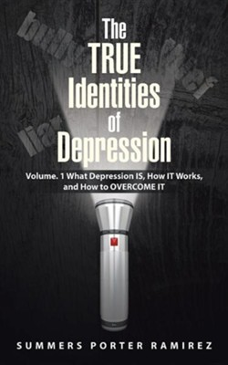 The True Identities of Depression: Volume. 1 What Depression Is, How It Works, and How to Overcome It  -     By: Summers Porter Ramirez