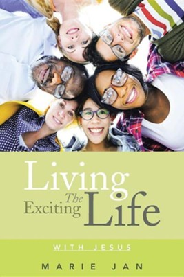 Living the Exciting Life: With Jesus  -     By: Marie Jan
