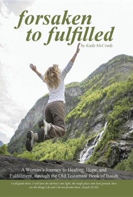 Forsaken to Fulfilled: A Woman's Journey to Healing, Hope, and Fulfillment, Through the Old Testament Book of Isaiah  -     By: Kady McCrady