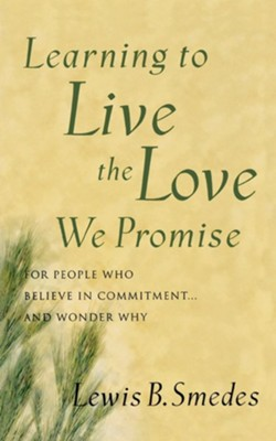 Learning to Live the Love We Promise: For People Who Believe in Commitment  and Wonder Why  -     By: Lewis B. Smedes