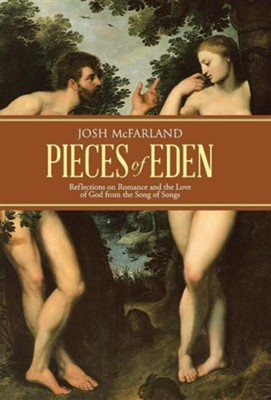 Pieces of Eden: Reflections on Romance and the Love of God from the Song of Songs  -     By: Josh McFarland