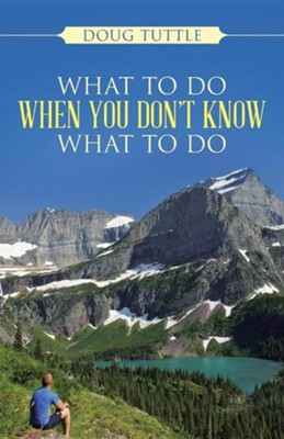 What to Do When You Don't Know What to Do  -     By: Doug Tuttle