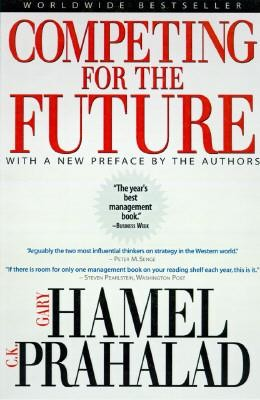 Competing for the Future  -     By: Gary Hamel, C.K. Prahalad
