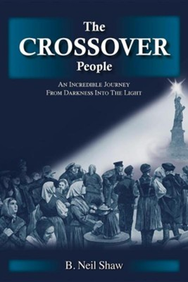 The Crossover People: An Incredible Journey from Darkness Into the Light  -     By: B. Neil Shaw