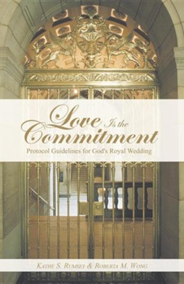 Love Is the Commitment: Protocol Guidelines for God's Royal Wedding  -     By: Kathe S. Rumsey, Roberta M. Wong