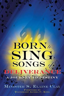 Born to Sing Songs of Deliverance  -     By: S. Elaine Clay