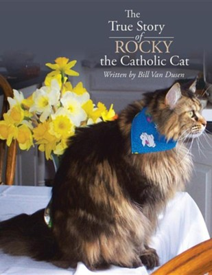The True Story of Rocky the Catholic Cat  -     By: Bill Van Dusen