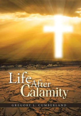 Life After Calamity  -     By: Gregory L. Cumberland
