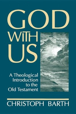 God with Us: A Theological Introduction to the Old Testament  -     Edited By: Geoffrey W. Bromiley     By: Christoph Barth