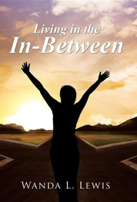 Living in the In-Between  -     By: Wanda L. Lewis