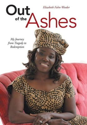 Out of the Ashes: My Journey from Tragedy to Redemption  -     By: Elizabeth Fahn-Weedor