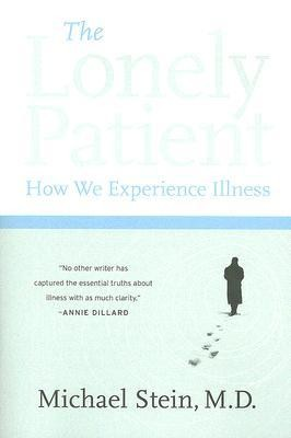 The Lonely Patient: How We Experience Illness  -     By: Michael Stein