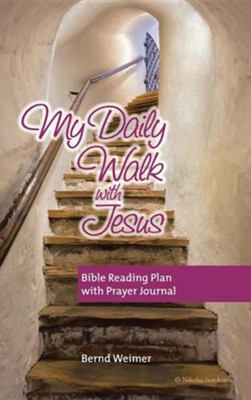 My Daily Walk with Jesus: Bible Reading Plan with Prayer Journal  -     By: Bernd Weimer