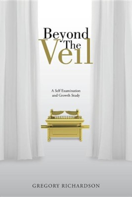 Beyond the Veil: A Self Examination and Growth Study  -     By: Gregory Richardson
