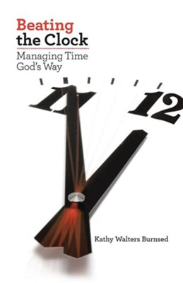 Beating the Clock: Managing Time God's Way  -     By: Kathy Walters Burnsed