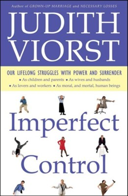 Imperfect Control: Our Lifelong Struggles with Power and Surrender  -     By: Judith Viorst