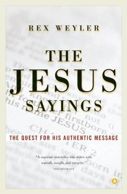 The Jesus Sayings: The Quest for His Authentic Message  -     By: Rex Weyler