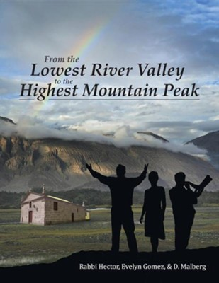 From the Lowest River Valley to the Highest Mountain Peak  -     By: Rabbi Hector, Evelyn Gomez, D. Malberg
