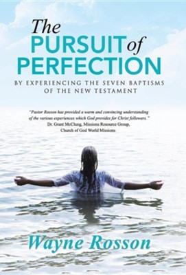 The Pursuit of Perfection: By Experiencing the Seven Baptisms of the New Testament  -     By: Wayne Rosson