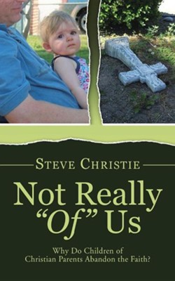 Not Really Of Us: Why Do Children of Christian Parents Abandon the Faith?  -     By: Steve Christie