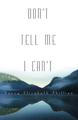 Don't Tell Me I Can't  -     By: Nancy Elizabeth Phillips