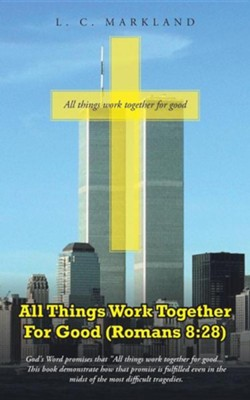 All Things Work Together for Good (Romans 8: 28)  -     By: L.C. Markland