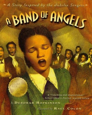 A Band of Angels: A Story Inspired by the Jubilee Singers  -     By: Deborah Hopkinson     Illustrated By: Raul Colon