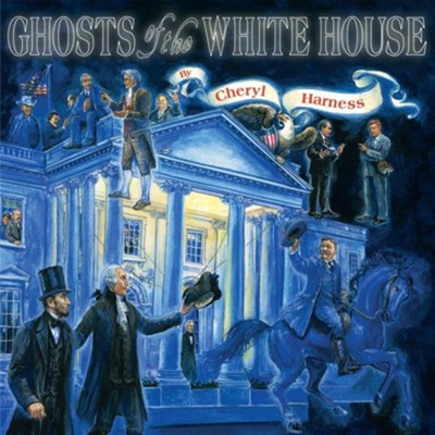 Ghosts of the White House  -     By: Cheryl Harness