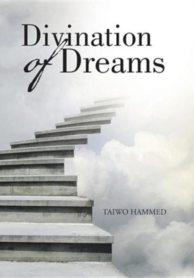 Divination of Dreams  -     By: Taiwo Hammed