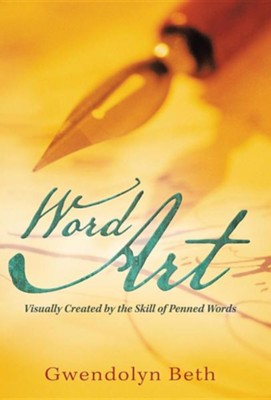 Word Art: Visually Created by the Skill of Penned Words  -     By: Gwendolyn Beth