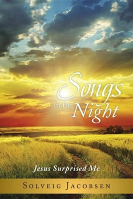 Songs in the Night: Jesus Surprised Me  -     By: Solveig Jacobsen