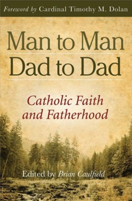 Man to Man, Dad to Dad: Catholic Faith and Fatherhood  -     Edited By: Brian Caulfield     By: Timothy M. Dolan