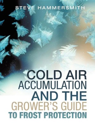 Cold Air Accumulation and the Grower's Guide to Frost Protection  -     By: Steve Hammersmith