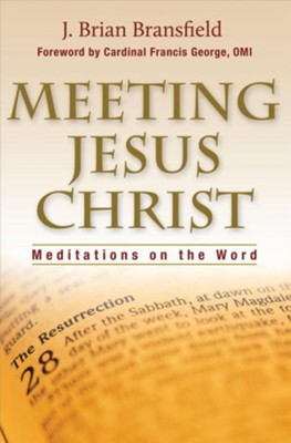 Meeting Jesus Christ: Meditations on the Word  -     By: J. Brian Bransfield