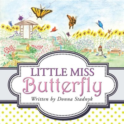 Little Miss Butterfly  -     By: Donna Stadnyk