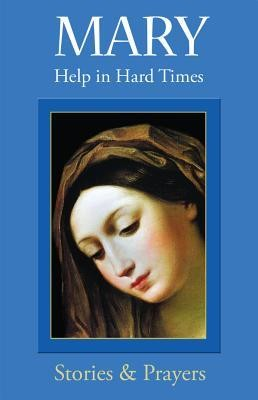 Mary: Help in Hard Times: Help in Hard Times  -     By: Marianne Lorraine Trouve FSP