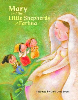 Mary and the Little Shepherds of Fatima  -     By: Marlyn Monge, Jaymie Stuart Wolfe     Illustrated By: Joao Lopes Maria