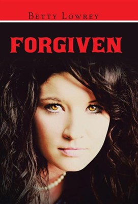 Forgiven  -     By: Betty Lowrey