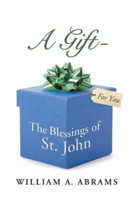 A Gift - The Blessings of St. John  -     By: William A. Abrams