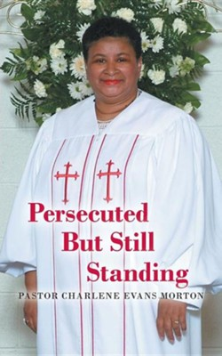Persecuted But Still Standing  -     By: Charlene Evans Morton