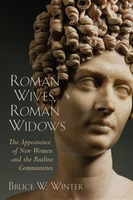 Roman Wives, Roman Widows: The Appearance of New Roman Women in the Pauline Communities  -     By: Bruce Winter