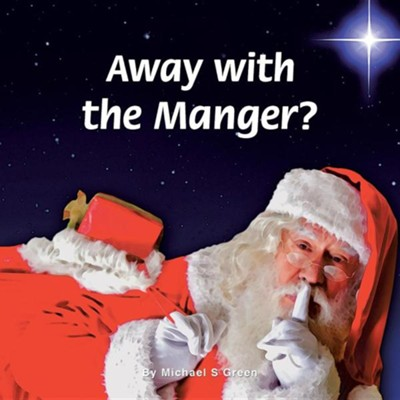 Away with the Manger?  -     By: Michael S. Green