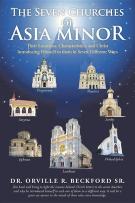 The Seven Churches of Asia Minor: Their Locations, Characteristics, and Christ Introducing Himself to Them in Seven Different Ways (Softcover)  -     By: Dr. Orville R. Beckford Sr.