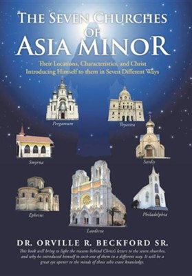 The Seven Churches of Asia Minor: Their Locations, Characteristics, and Christ Introducing Himself to Them in Seven Different Ways  -     By: Dr. Orville R. Beckford Sr.