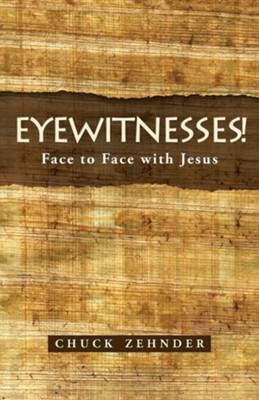 Eyewitnesses!: Face to Face with Jesus  -     By: Chuck Zehnder