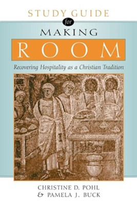 Making Room: Recovering Hospitality as a Christian TraditionStudy Guide Edition  -     By: Christine D. Pohl, Pamela J. Buck
