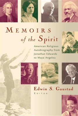 Memoirs of the Spirit: American Religious Autobiography from Jonathan Edwards to Maya Angelou  -     Edited By: Edwin S. Gaustad     By: Edwin S. Gaustad(ED.)