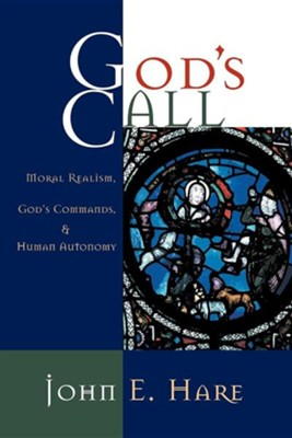 God's Call: Moral Realism, God's Commands, and Human Autonomy  -     By: John E. Hare