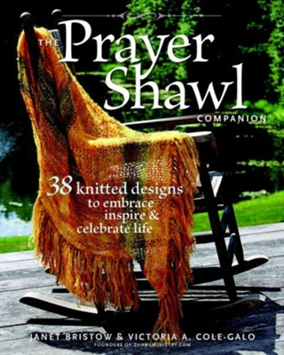 The Prayer Shawl Companion: 38 Knitted Designs to Embrace Inspire & Celebrate Life  -     By: Janet Bristow, Victoria A. Cole-Galo, Tom Hopkins