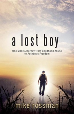 A Lost Boy: One Man's Journey from Childhood Abuse to Authentic Freedom  -     By: Mike Rossman